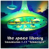 "The Space Library - Transmission 1.11 ""Submerged"""