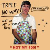 TRIPLE NO WAY! - HOT MY 100! (artificial, preservative, lame, same shit FREE)