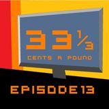 33 1/3 Cents a Pound Ep. 13 (Dec 2013)