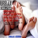 URBAN EDUCATION PRESENTS KNOCKIN BOOTS by RONE JAXX SPECIAL 2HR EDITION