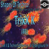 TrixX K - Shapes Of Techno! (35) by TrixX K and Techno Connection UK Underground fm!