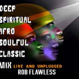 Deep Spiritual Afro Soulful Classic Mix By Rob Flawless