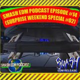 SMASH EDM PODCAST EPISODE 014 (SURPRISE WEEKEND SPECIAL #02) (OUT NOW) [Buy=Free Download]