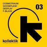 F-Black b2b DeepLay, CosmoTraum, GooseFlesh - Kollektik Mix Session 03
