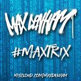 #MAXTRIX @MaxDenham