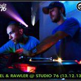 FEL & RAWLER @ STUDIO76 (13/12/13)