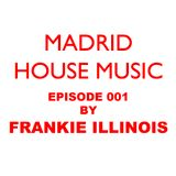 Madrid House Music - Episode 001 by Frankie Illinois
