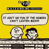 It Ain't No Fun If The Homies Can't Listen Mix!!