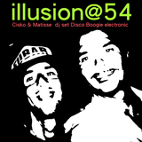 illusion @ 54 - Matisse @ Cisko djs