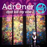 Dont kill My Vibe2