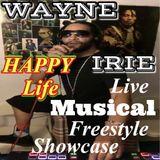HAPPY LIFE WAYNE IRIE LIVE MUSICAL FREESTYLE SHOWCASE