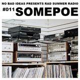 No Bad Ideas Presents Rad Summer Radio #011: Somepoe