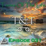 T&T – Tunes Of The Life [Episode 031]