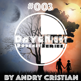Day&Night Podcast Series 003 with Andry Cristian