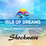 Shockwave -Isle of Dreams DJ Competition Mix