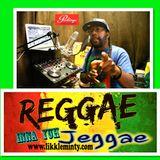 Reggae inna yuh Jeggae 12 -6 -17