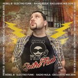 Rebel B - Electro Funk Radio NULA Exclusive Mix 2016