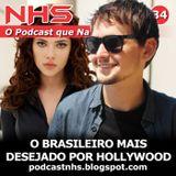 NHS #34 - O Brasileiro Mais Desejado de Hollywood!