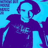 Nothing but house music 20