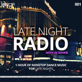 Late Night Radio with DJ Ishwr 001