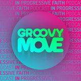 In Progressive Faith - GROOVY MOVE Podcast #80