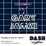 Mixdown with Gary Jamze March 7 2019- Baddest Beat from Yotto remixed by Joris Voorn