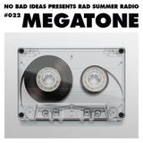 No Bad Ideas Presents Rad Summer Radio #022 Megatone