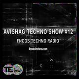 AVISHAG TECHNO SHOW # 12 - Fnoob Techno Radio-7.12.17