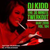 """DJ KIDD """"30 MINUTE TWERKOUT"""" VOL. 184 (MAY 2018)"""