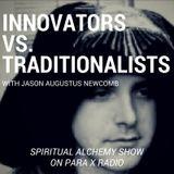 Innovators vs. traditionalists with Jason Augustus Newcomb : Spiritual Alchemy Show