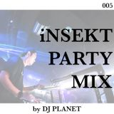 iNSEKT PARTY MIX 005 mixed by DJ PLANET