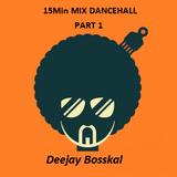 15Min MIX DANCEHALL PART1 By Deejay Bosskal