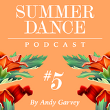 Andy Garvey ~ Summer Dance Podcast #5