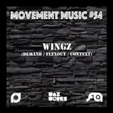 Movement Music 54: WINGZ (Demand / Flexout / Context)