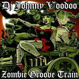 Dj JOHNNY VOODOO ZOMBIE GROOVE TRAIN EP#2
