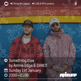 2017.01.01 - Amine Edge & DANCE @ Rinse Fm, Something Else EP3