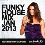 Paul Velocity Funky House Mix Jan 2013