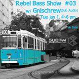 Rebel Bass Show #03 w/ Gnischrew - SUB FM