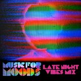 MUSIC FOR MOODS: LATE NIGHT VIBES MIX