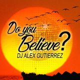 DO YOU BELIEVE? DJ Alex Gutierrez