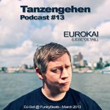 Tanzengehen Podcast #13: Eurokai @ FunkyBeats - March 2013