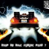Trap to the Future Part 7