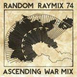 Random raymix 74 - ascending war mix