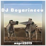 DJ Boyarincev -  April 2019