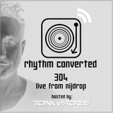 Tom Hades - Rhythm Converted 304 with Tom Hades