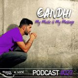 Gandhi - My Music Is My Message Podcast #027 June 2018
