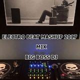 ELECTRO BEAT MASHUP 2017 MIX BIG BOSS DJ