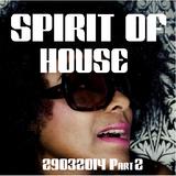 Spirit Of House 29032014 part 2