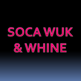 Soca Wuk and Whine