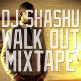 DJ Shashu x Walk Out Mix Tape